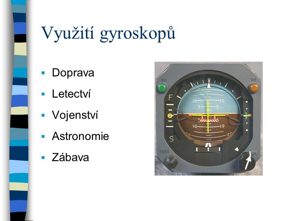 Využití gyroskopů Doprava Letectví Vojenství Astronomie Zábava