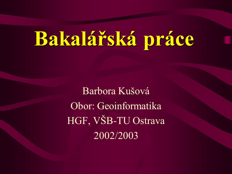 Barbora Kušová Obor: Geoinformatika HGF, VŠB-TU Ostrava 2002/2003