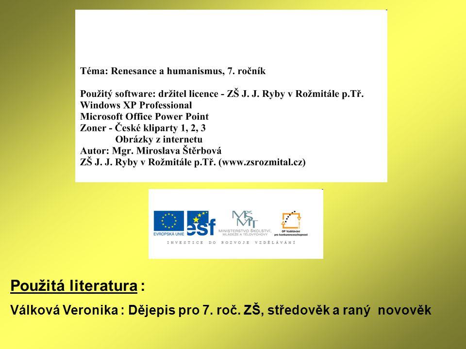 Použitá literatura : Válková Veronika : Dějepis pro 7. roč. ZŠ, středověk a raný novověk