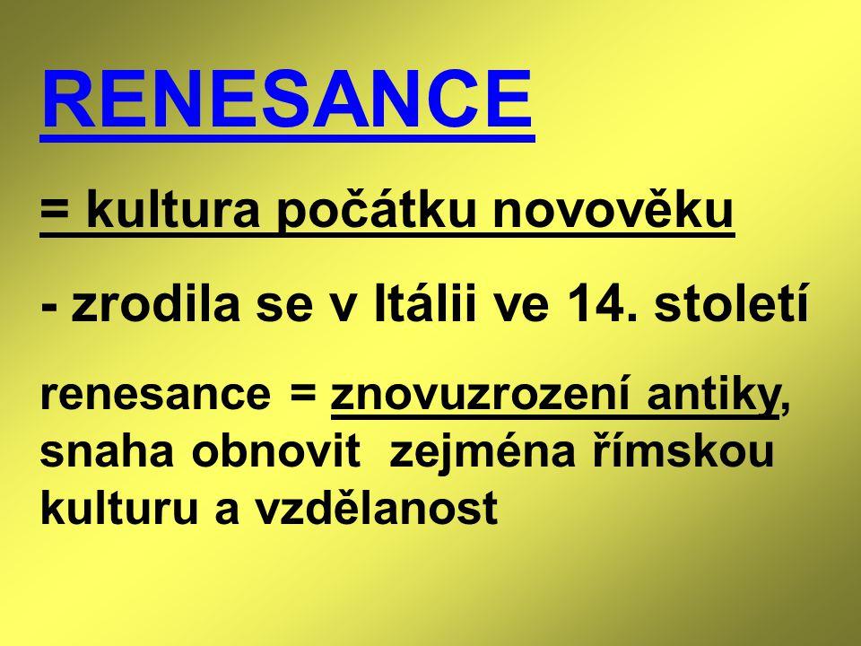 RENESANCE = kultura počátku novověku