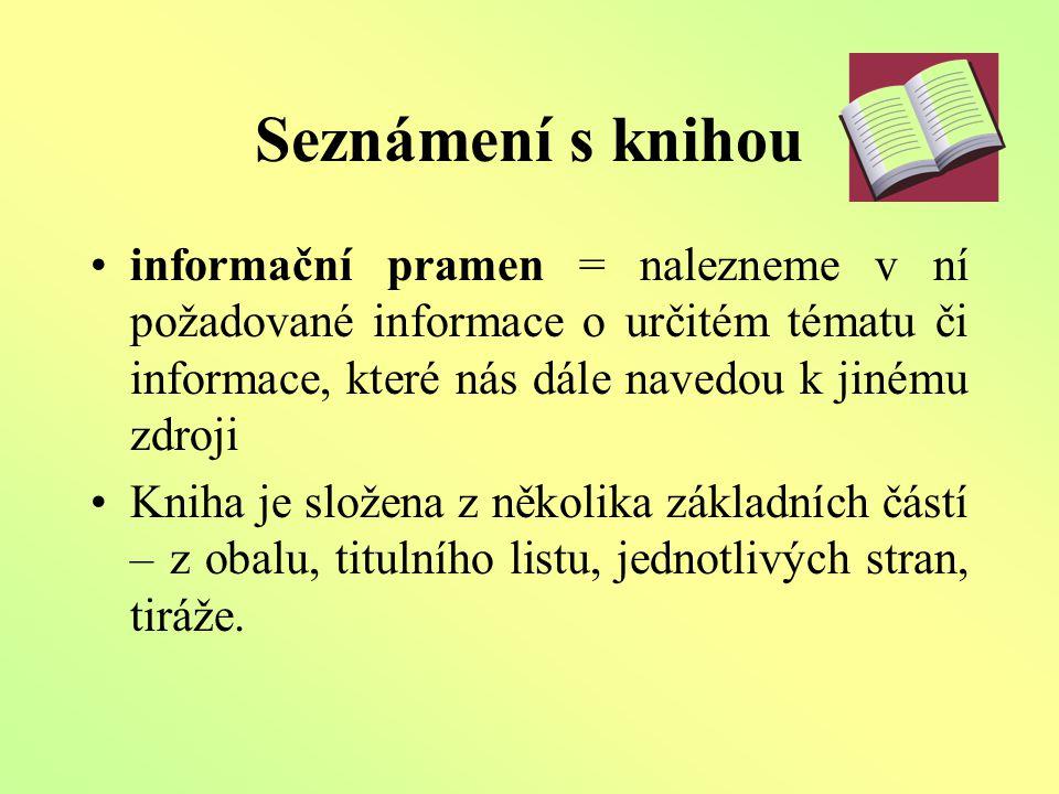 Seznámení s knihou informační pramen = nalezneme v ní požadované informace o určitém tématu či informace, které nás dále navedou k jinému zdroji.