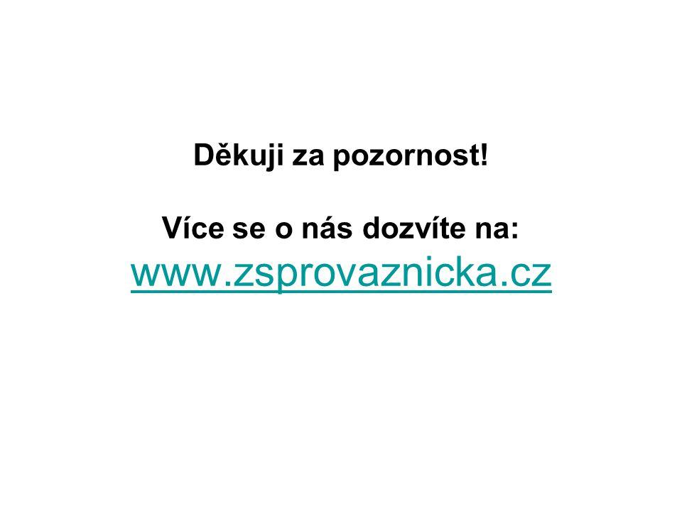 Děkuji za pozornost! Více se o nás dozvíte na: www.zsprovaznicka.cz