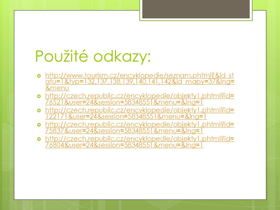 Použité odkazy: http://www.tourism.cz/encyklopedie/seznam.phtml &id_statu=1&typ=132,137,138,139,140,141,142&id_mapy=37&lng=&menu.