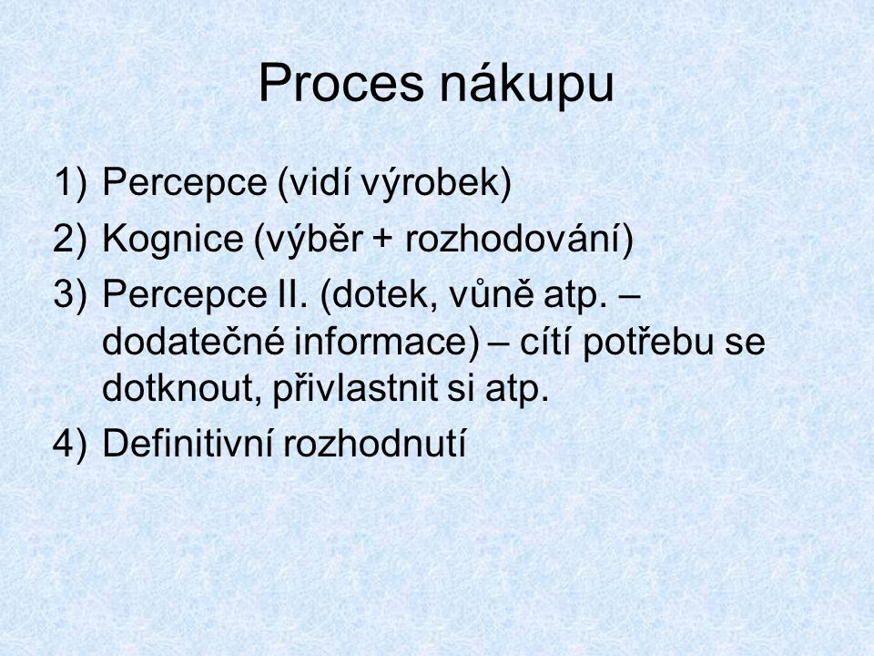 Proces nákupu Percepce (vidí výrobek) Kognice (výběr + rozhodování)