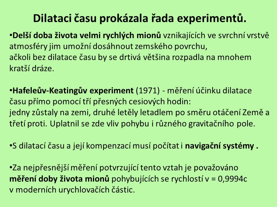 Dilataci času prokázala řada experimentů.