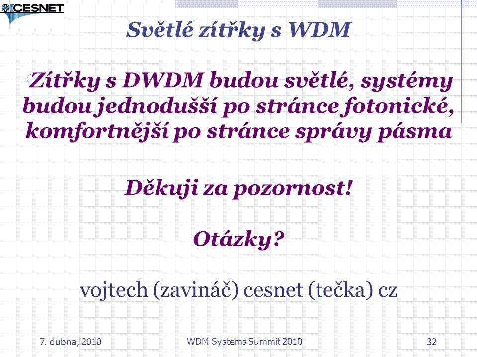 Světlé zítřky s WDM Zítřky s DWDM budou světlé, systémy budou jednodušší po stránce fotonické, komfortnější po stránce správy pásma Děkuji za pozornost! Otázky vojtech (zavináč) cesnet (tečka) cz