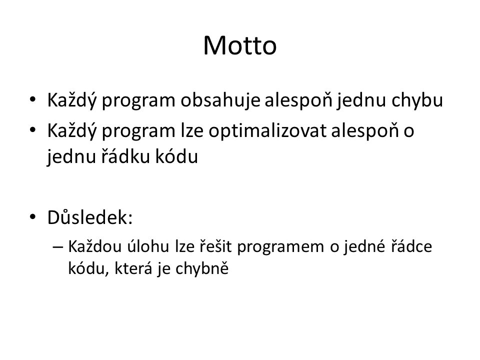 Motto Každý program obsahuje alespoň jednu chybu