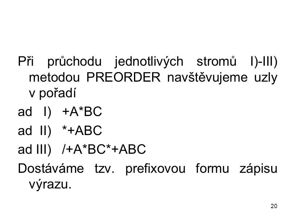 Při průchodu jednotlivých stromů I)-III) metodou PREORDER navštěvujeme uzly v pořadí