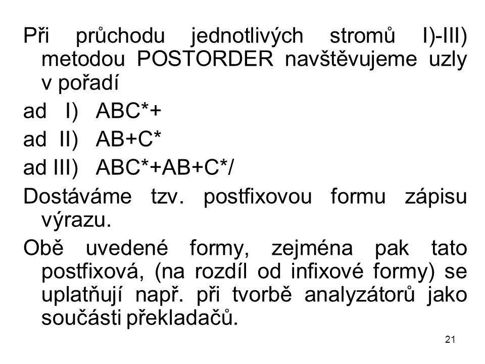 Při průchodu jednotlivých stromů I)-III) metodou POSTORDER navštěvujeme uzly v pořadí