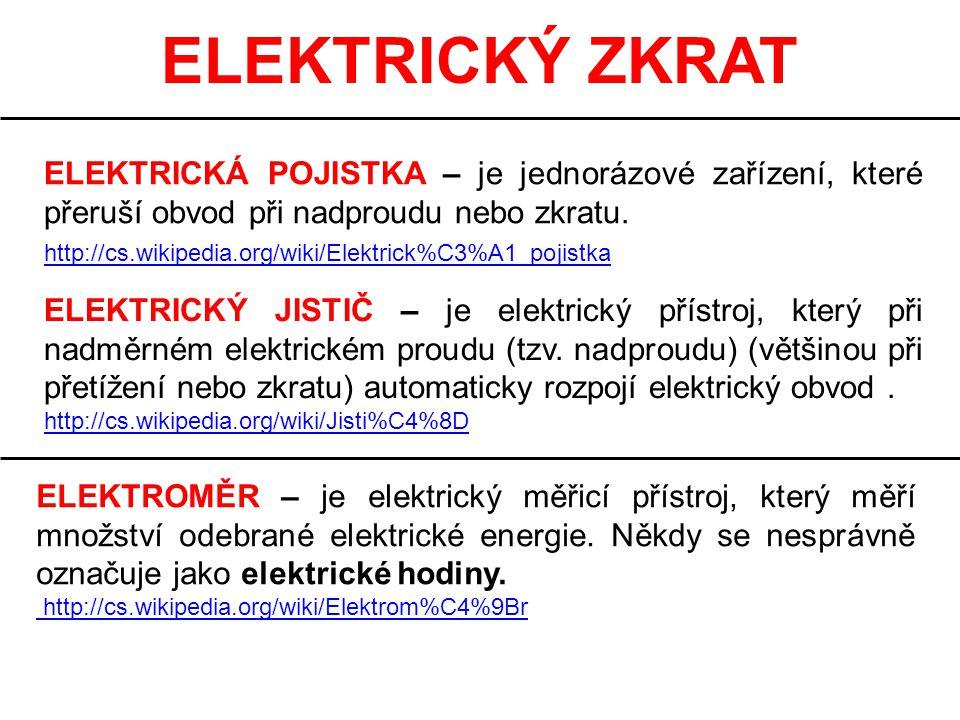 ELEKTRICKÝ ZKRAT ELEKTRICKÁ POJISTKA – je jednorázové zařízení, které přeruší obvod při nadproudu nebo zkratu.