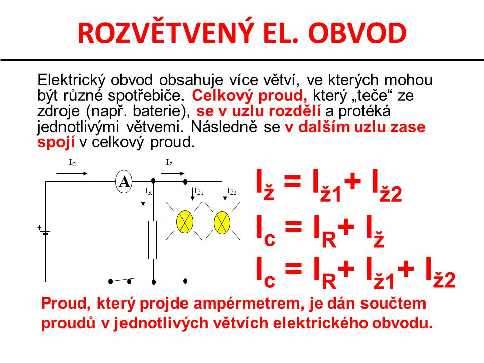 ROZVĚTVENÝ EL. OBVOD Iž = Iž1+ Iž2 Ic = IR+ Iž Ic = IR+ Iž1+ Iž2
