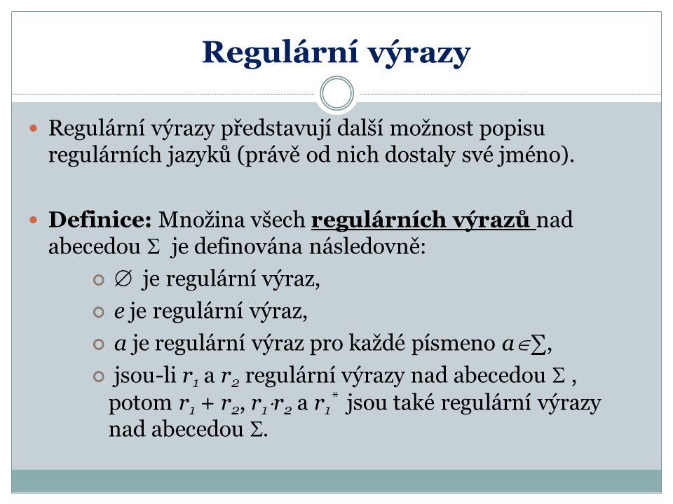 Regulární výrazy Regulární výrazy představují další možnost popisu regulárních jazyků (právě od nich dostaly své jméno).