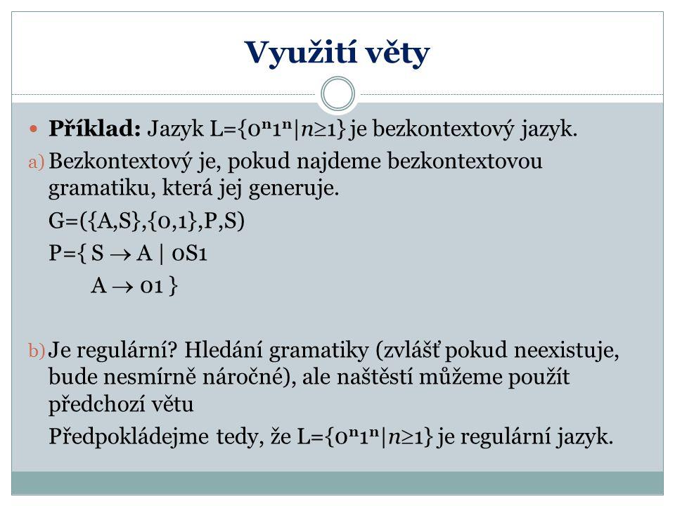 Využití věty Příklad: Jazyk L={0n1n|n1} je bezkontextový jazyk.