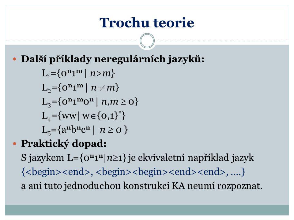 Trochu teorie Další příklady neregulárních jazyků: L1={0n1m | n>m}