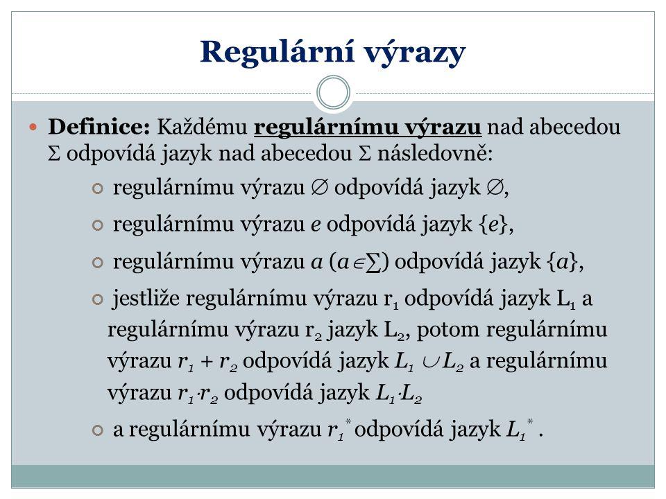 Regulární výrazy Definice: Každému regulárnímu výrazu nad abecedou  odpovídá jazyk nad abecedou  následovně:
