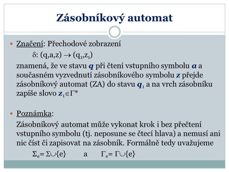 Zásobníkový automat Značení: Přechodové zobrazení : (q,a,z)  (q1,z1)