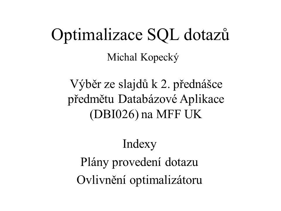 Optimalizace SQL dotazů Michal Kopecký