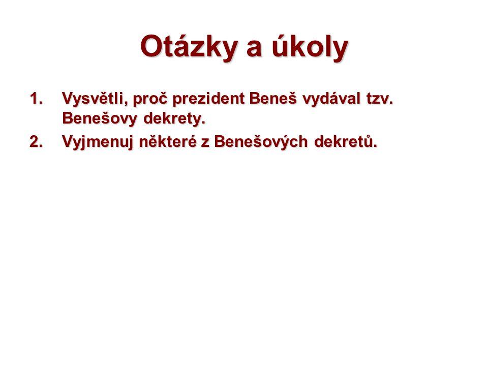 Otázky a úkoly Vysvětli, proč prezident Beneš vydával tzv.