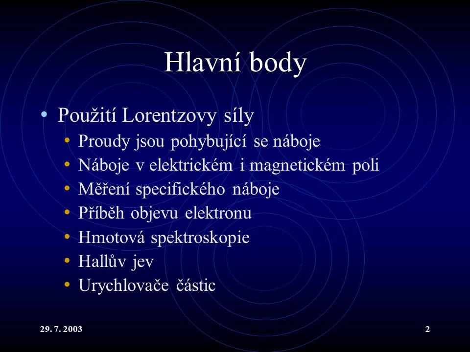 Hlavní body Použití Lorentzovy síly Proudy jsou pohybující se náboje