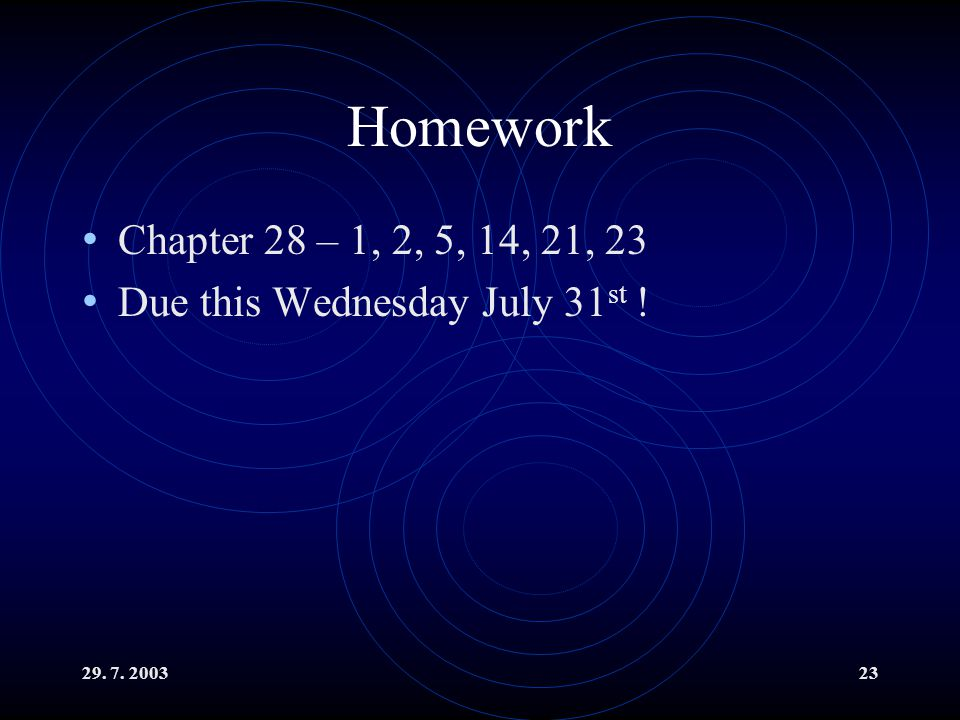 Homework Chapter 28 – 1, 2, 5, 14, 21, 23 Due this Wednesday July 31st ! 29. 7. 2003