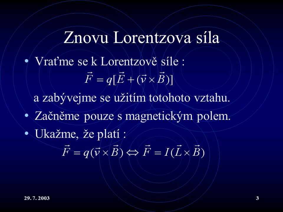 Znovu Lorentzova síla Vraťme se k Lorentzově síle :