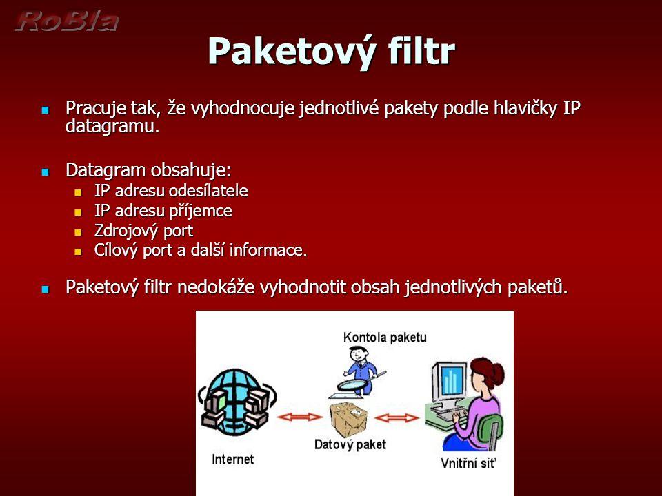 Paketový filtr Pracuje tak, že vyhodnocuje jednotlivé pakety podle hlavičky IP datagramu. Datagram obsahuje: