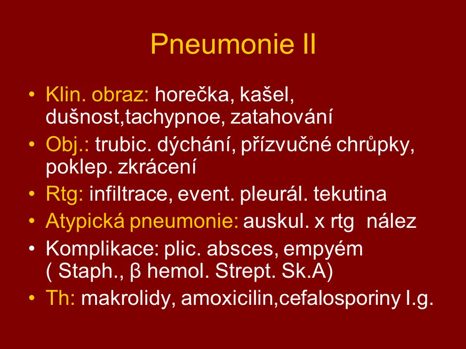 Pneumonie II Klin. obraz: horečka, kašel, dušnost,tachypnoe, zatahování. Obj.: trubic. dýchání, přízvučné chrůpky, poklep. zkrácení.