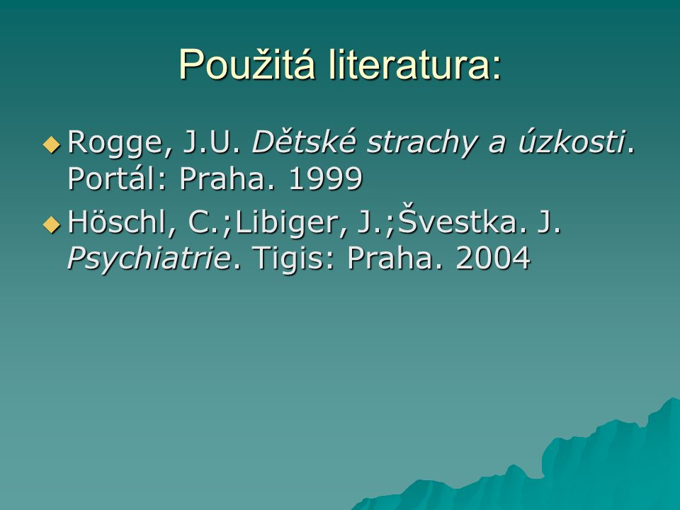 Použitá literatura: Rogge, J.U. Dětské strachy a úzkosti.