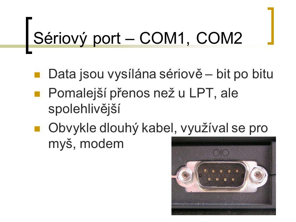 Sériový port – COM1, COM2 Data jsou vysílána sériově – bit po bitu