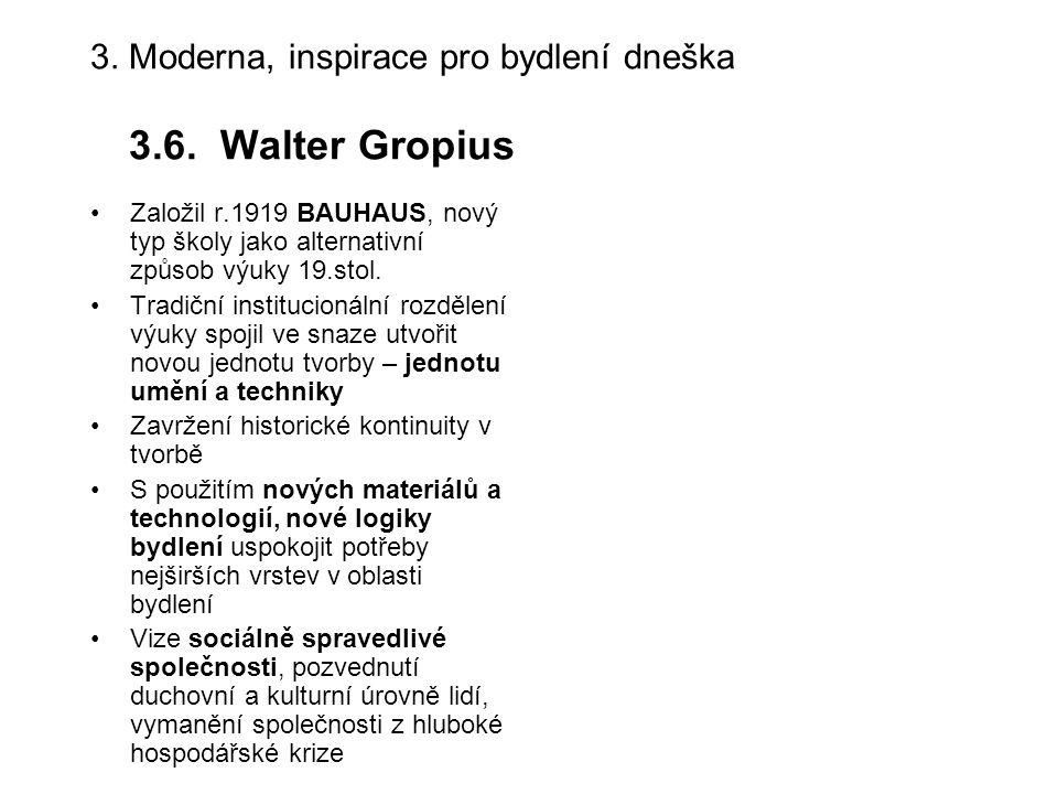 3. Moderna, inspirace pro bydlení dneška 3.6. Walter Gropius