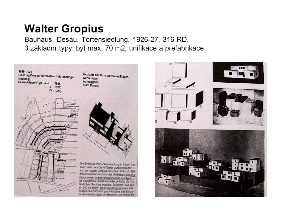 Walter Gropius Bauhaus, Desau, Tortensiedlung, 1926-27, 316 RD, 3 základní typy, byt max.