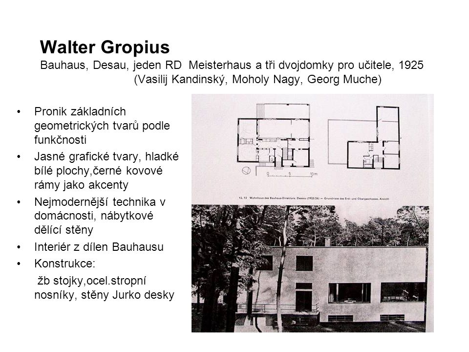 Walter Gropius Bauhaus, Desau, jeden RD Meisterhaus a tři dvojdomky pro učitele, 1925 (Vasilij Kandinský, Moholy Nagy, Georg Muche)