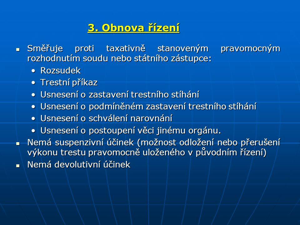 3. Obnova řízení Směřuje proti taxativně stanoveným pravomocným rozhodnutím soudu nebo státního zástupce: