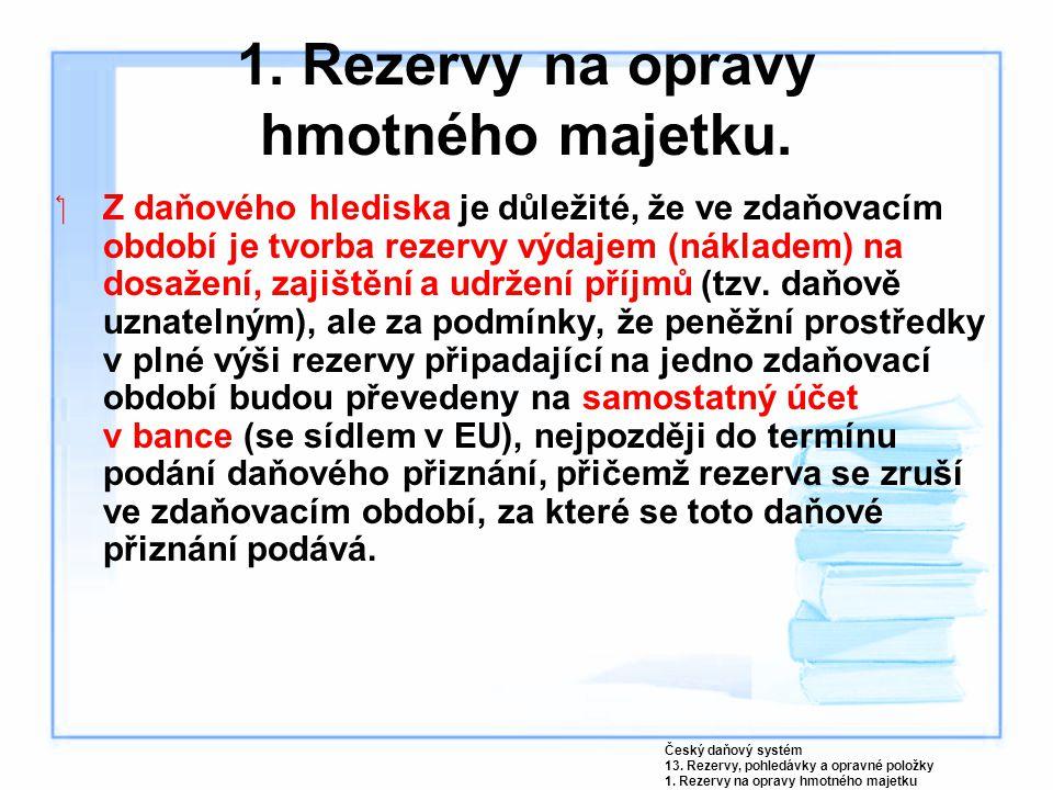 1. Rezervy na opravy hmotného majetku.