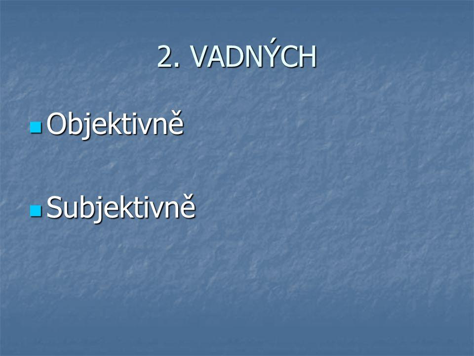 2. VADNÝCH Objektivně Subjektivně