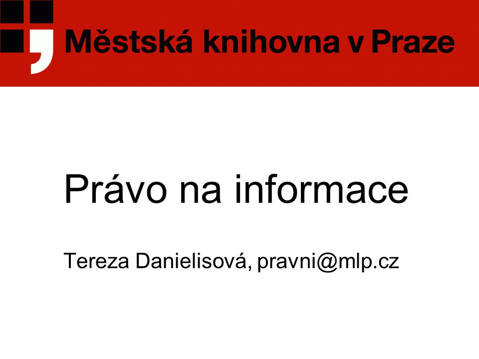 Právo na informace Tereza Danielisová, pravni@mlp.cz