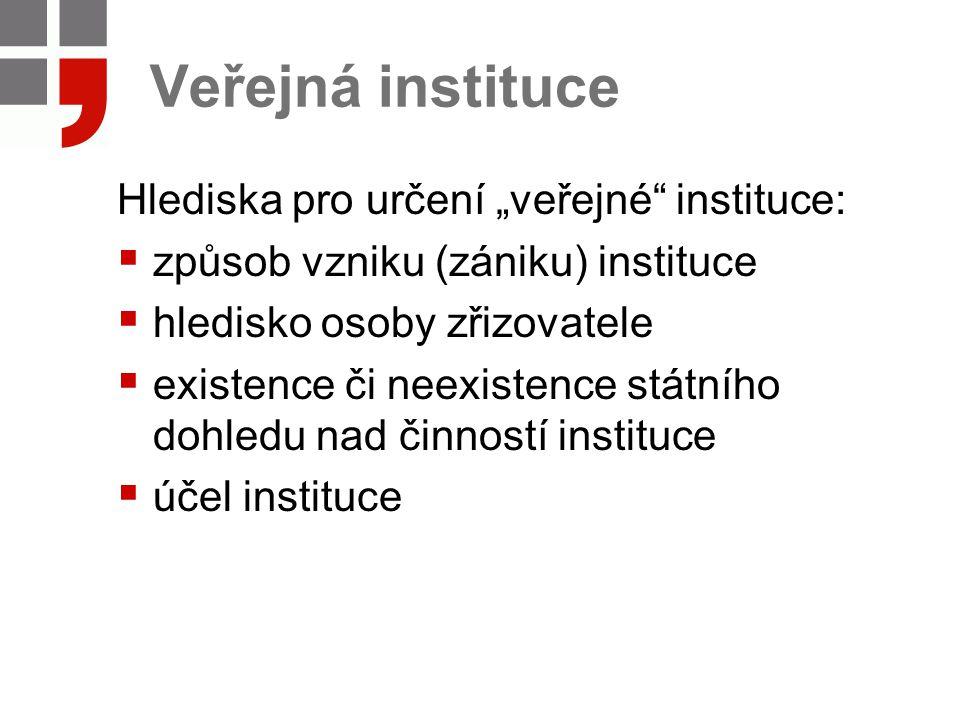 """Veřejná instituce Hlediska pro určení """"veřejné instituce:"""