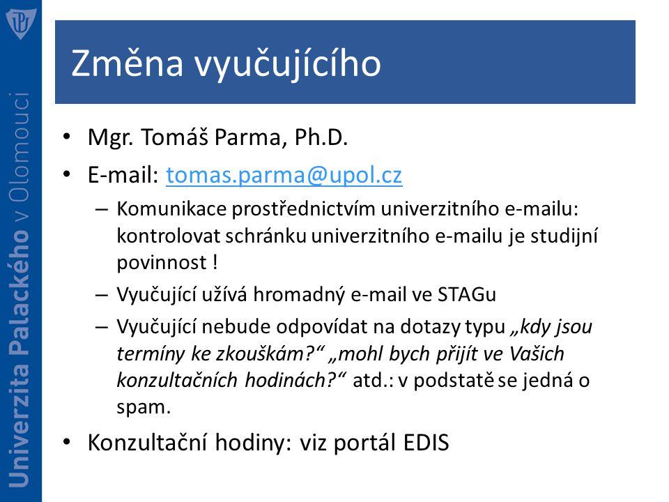 Změna vyučujícího Mgr. Tomáš Parma, Ph.D. E-mail: tomas.parma@upol.cz