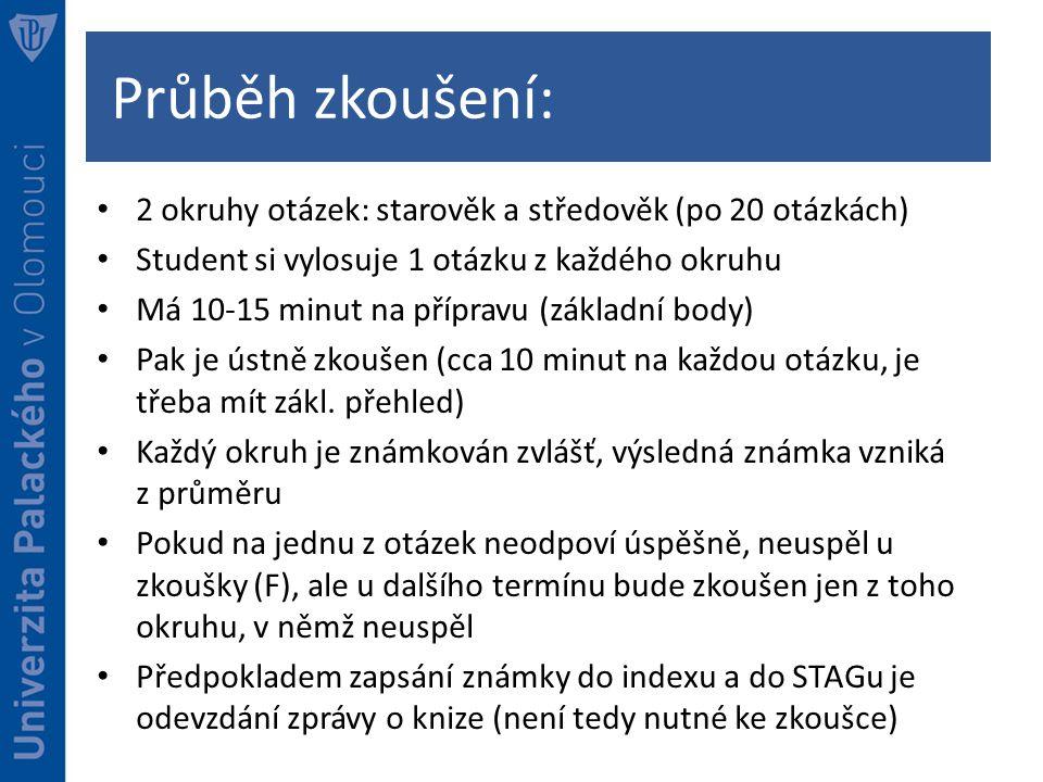 Průběh zkoušení: 2 okruhy otázek: starověk a středověk (po 20 otázkách) Student si vylosuje 1 otázku z každého okruhu.