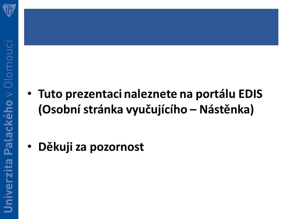 Tuto prezentaci naleznete na portálu EDIS (Osobní stránka vyučujícího – Nástěnka)
