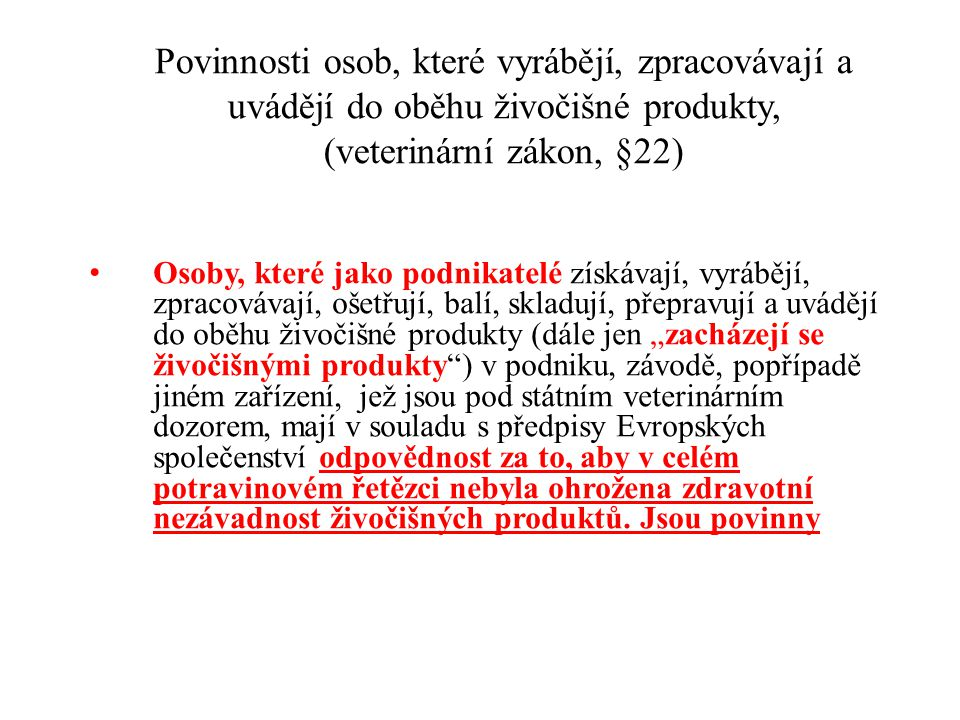 Povinnosti osob, které vyrábějí, zpracovávají a uvádějí do oběhu živočišné produkty, (veterinární zákon, §22)