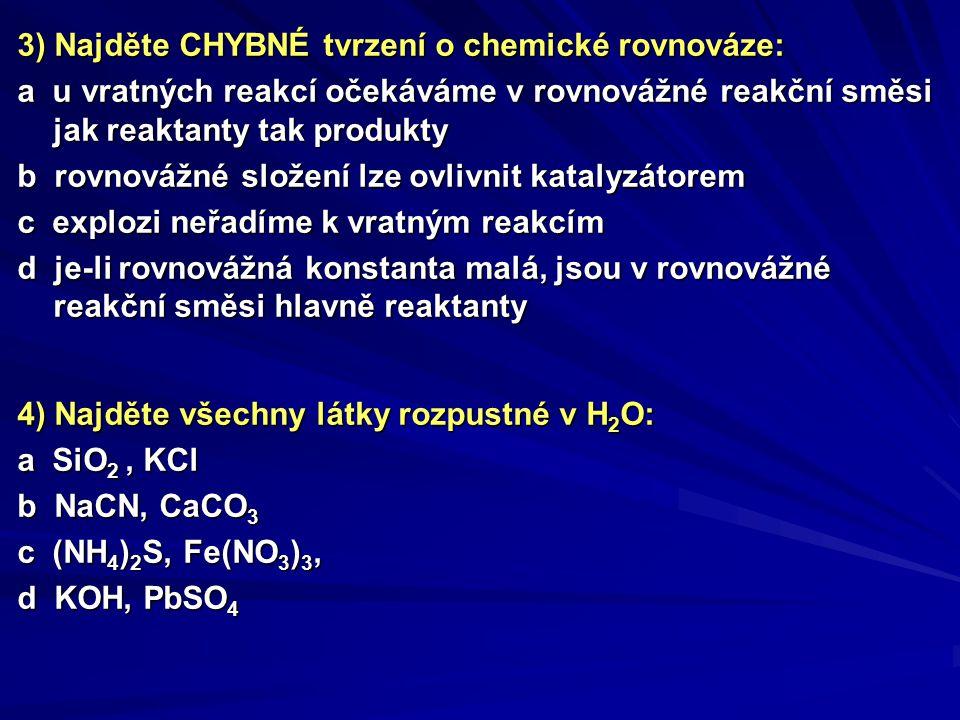 3) Najděte CHYBNÉ tvrzení o chemické rovnováze: