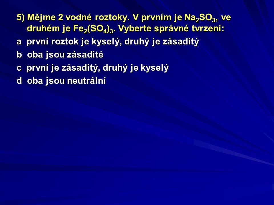 5) Mějme 2 vodné roztoky. V prvním je Na2SO3, ve druhém je Fe2(SO4)3