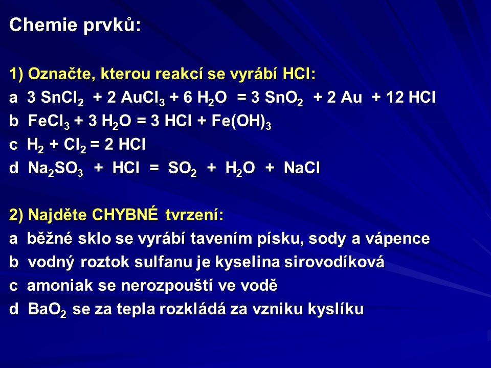 Chemie prvků: 1) Označte, kterou reakcí se vyrábí HCl: