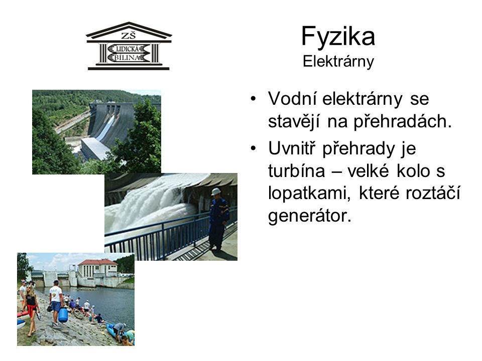 Fyzika Elektrárny Vodní elektrárny se stavějí na přehradách.