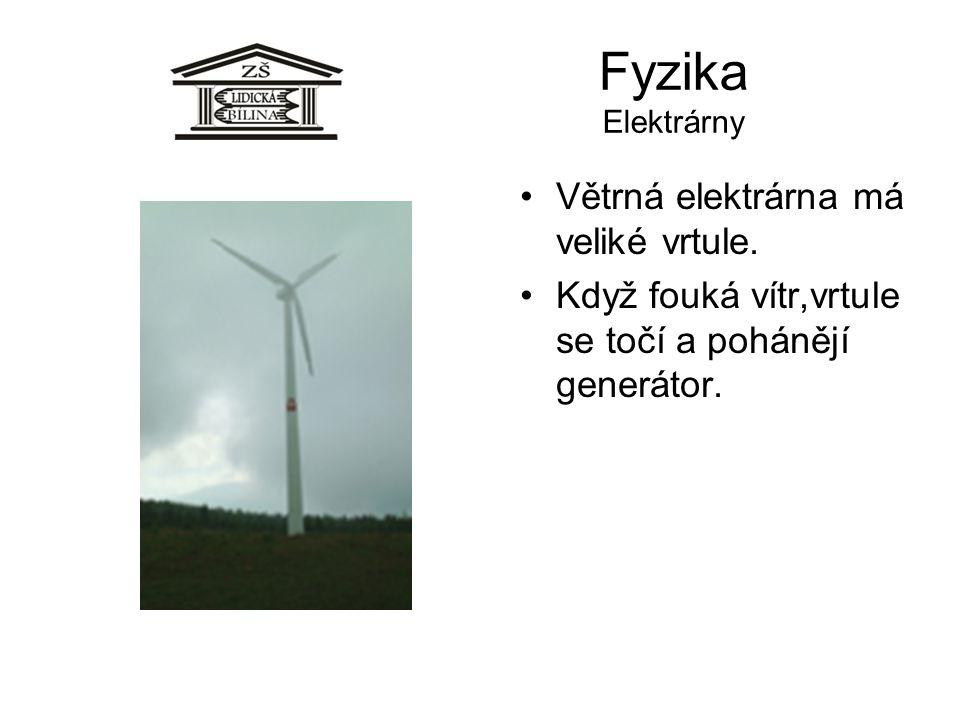 Fyzika Elektrárny Větrná elektrárna má veliké vrtule.