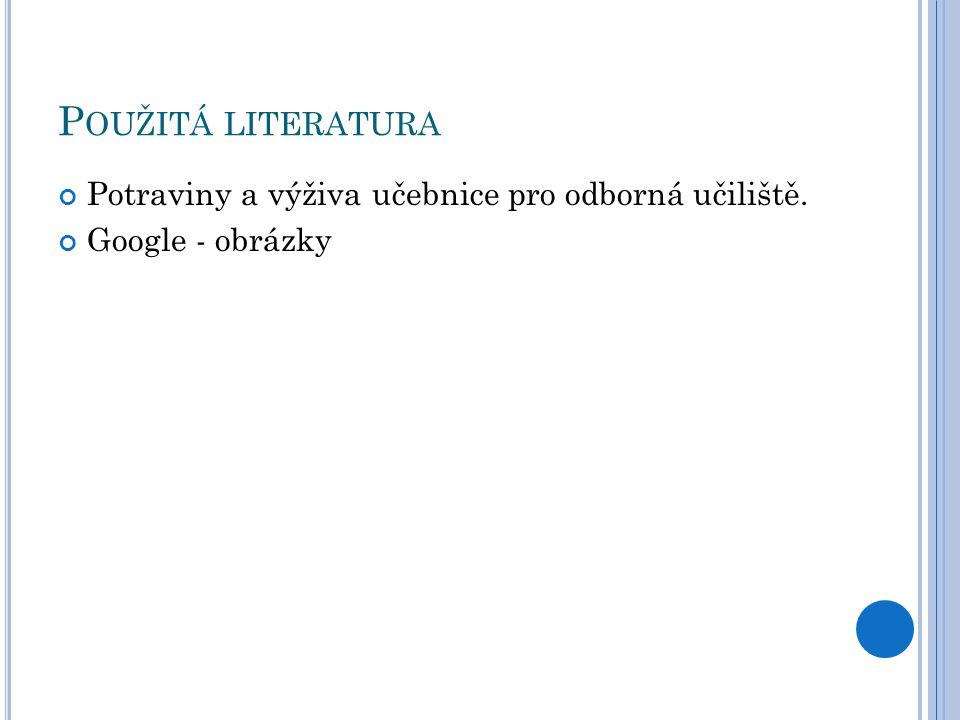 Použitá literatura Potraviny a výživa učebnice pro odborná učiliště.