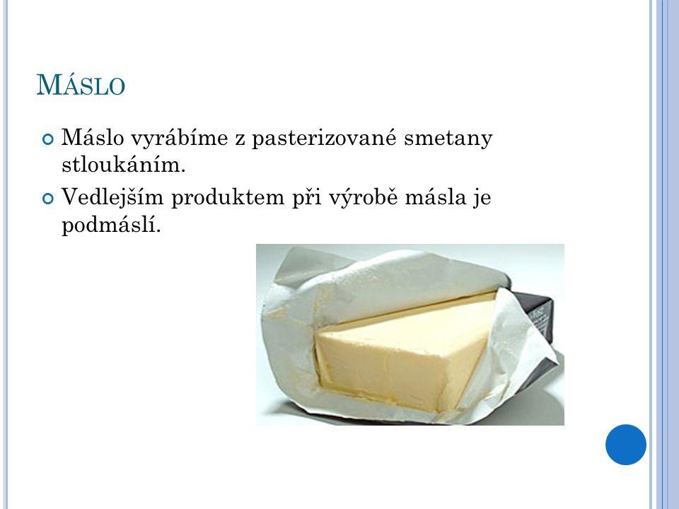 Máslo Máslo vyrábíme z pasterizované smetany stloukáním.