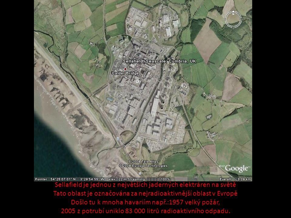 Sellafield je jednou z největších jaderných elektráren na světě Tato oblast je označována za nejradioaktivnější oblast v Evropě Došlo tu k mnoha havariím např.:1957 velký požár, 2005 z potrubí uniklo 83 000 litrů radioaktivního odpadu.