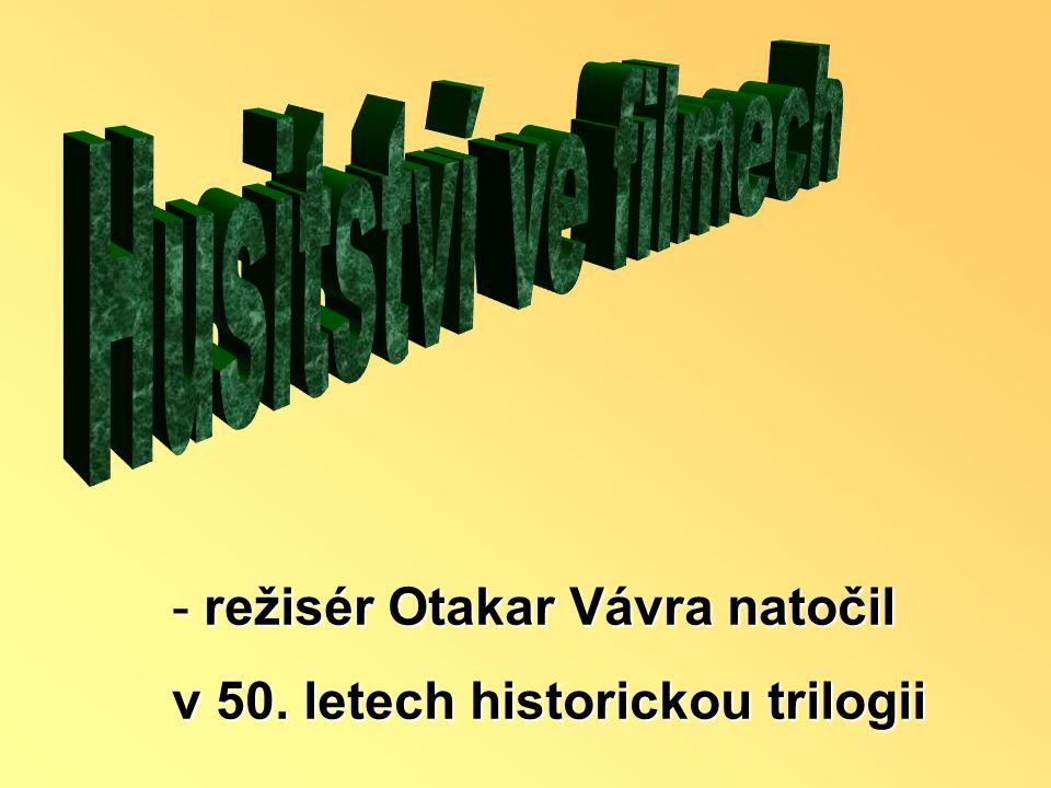 Husitství ve filmech režisér Otakar Vávra natočil v 50. letech historickou trilogii